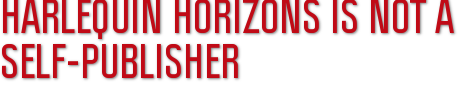 Harlequin Horizons is not a self-publisher